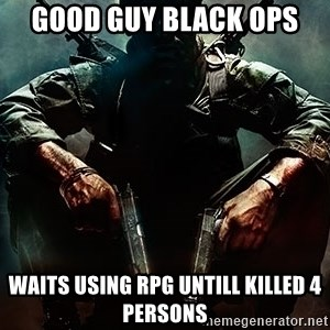 Black Ops Rager - Good guy black ops waits using rpg untill killed 4 persons