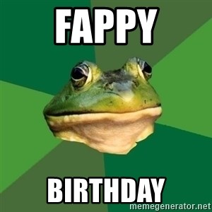 Foul Bachelor Frog - FAPPY BIRTHDAY