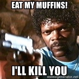 Pulp Fiction - EaT my Muffins! I'll kill you