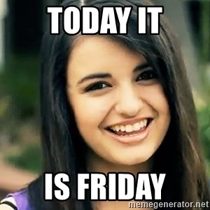 Rebecca Black Fried Egg - Today it is friday