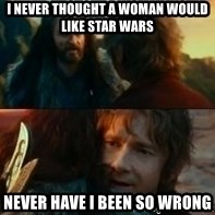 Never Have I Been So Wrong - i never thought a woman would like star wars never have i been so wrong