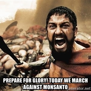 300 sparta -  Prepare for glory! Today we march against monsanto