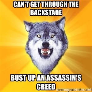 Courage Wolf - Can't get through the backstage bust up an assassin's creed
