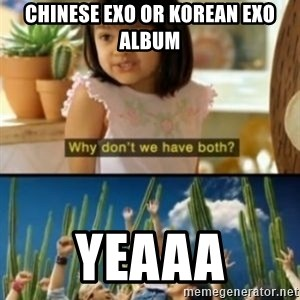 Why not both? - Chinese exo or korean exo album yeaaa