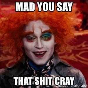 Mad Hatter - mad you say  that shit cray