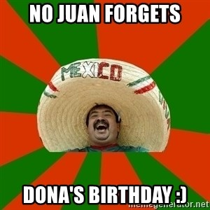 Mexico - No JUAN FORGETS DONA'S BIRTHDAY :)