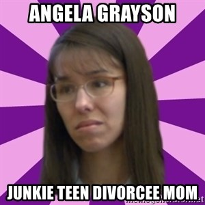 Jodi Arias meme 17 by Justice11 - Angela grayson Junkie teen divorcee mom