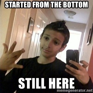 Thug life guy - STarted from the bottom Still here
