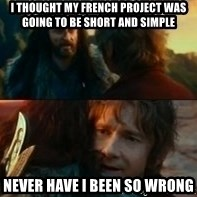 Never Have I Been So Wrong - I thought My french Project was going tO BE SHORT AND SIMPLE Never HAVE I BEEN SO WRONG
