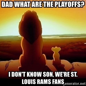 simba mufasa - Dad what are the playoffs?  I don't know son, we're St. Louis rams fans