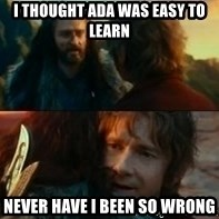Never Have I Been So Wrong - I thought ada was easy to learn never have i been so wrong