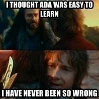 Never Have I Been So Wrong - i thought ada was easy to learn i have never been so wrong