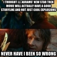 Never Have I Been So Wrong - I thought j.j. abrams' new star trek movie will actually have a good storyline and not just cool explosions Never Have I Been So Wrong