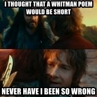 Never Have I Been So Wrong - i thought that a whitman poem would be short Never have i been so wrong
