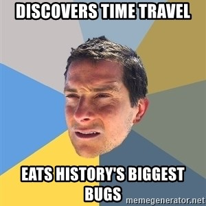 Bear Grylls - discovers time travel eats history's biggest bugs