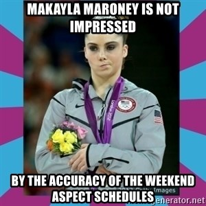 Makayla Maroney  - Makayla maroney is not impressed by the accuracy of the weekend aspect schedules
