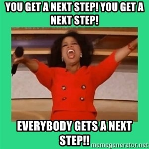 Oprah Car - You Get a next step! you get a next Step! Everybody gets a next step!!
