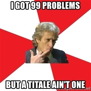 Jorge Jesus - I GOT 99 PROBLEMS BUT A TITALE AIN'T ONE