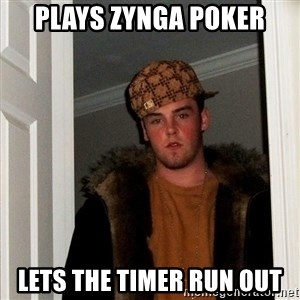 Scumbag Steve - plays zynga poker lets the timer run out