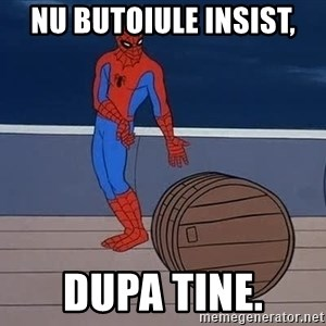 Spiderman and barrel - Nu butoiule INSIST, DUPA TINE.
