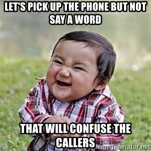 evil toddler kid2 - Let's pick up the phone but not say a word that will confuse the callers