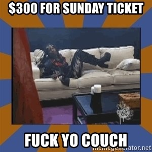 rick james fuck yo couch - $300 for Sunday ticket fuck yo couch