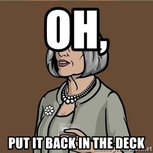 Malory Archer - oh, Put it back in the deck