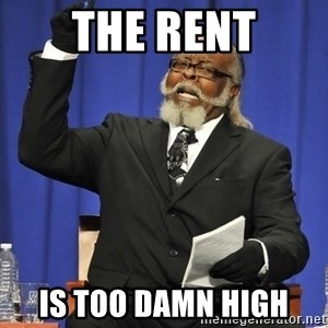 Rent Is Too Damn High - the rent is too damn high