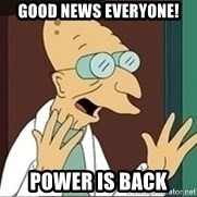 Professor Farnsworth - good news everyone! Power is back