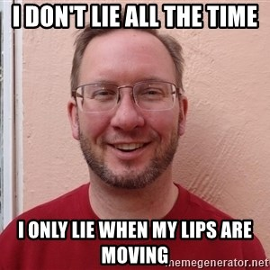 Asshole Christian missionary - i don't lie all the time i only lie when my lips are moving