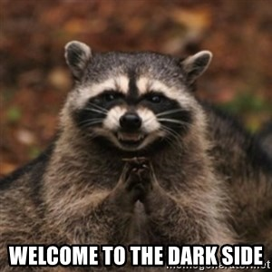 evil raccoon -  welcome to the dark side