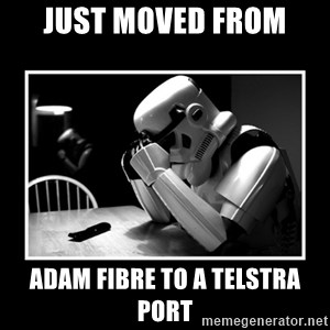 Sad Trooper - just moved from adam fibre to a telstra port