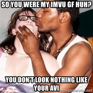 Scared White Girl - so you were my imvu gf huh? you don't look nothing like your avi