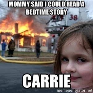 Disaster Girl - mommy said i could read a bedtime story carrie