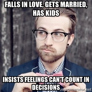 Scumbag Analytic Philosopher - falls in love, Gets married, has kids Insists feelings can't count in decisions