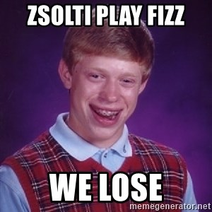 Bad Luck Brian - zsolti play fizz we lose