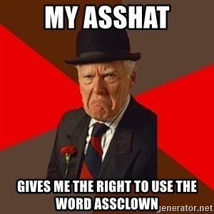 Pissed Off Old Guy - my asshat gives me the right to use the word assclown