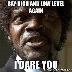 SAY IT AGAIN I DARE YOU! - Say High and low level again I dare you