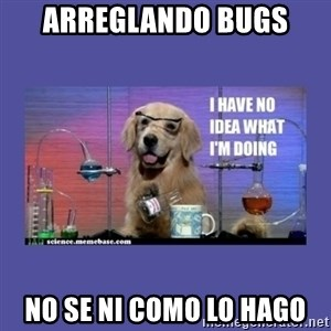 I don't know what i'm doing! dog - arreglando bugs no se ni como lo hago