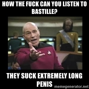Patrick Stewart 101 - How the FUck can you listen to Bastille? They suck extremely long penis