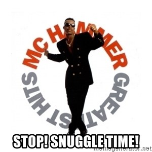 MC Hammer -  STOP! SNUGGLE TIME!