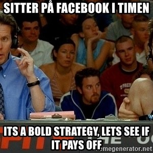 pepper brooks - sitter på facebook i timen its a bold strategy, lets see if it pays off
