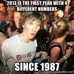 -Sudden Clarity Clarence - 2013 IS THE FIRST YEAR WITH 4 DIFFERENT NUMBERS SINCE 1987