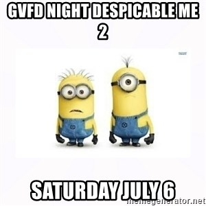 Despicable me - GVFD NIGHT DESPICABLE ME 2 Saturday July 6