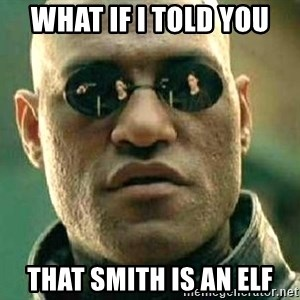 What if I told you / Matrix Morpheus - what if i told you that smith is an elf