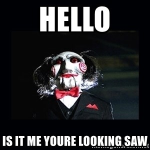 saw jigsaw meme - hello is it me youre looking saw