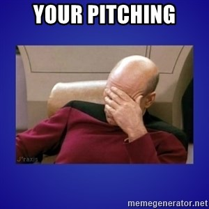Picard facepalm  - Your pitching