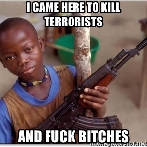 african kid - i came here to kill terrorists and fuck bitches