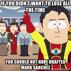 Captain Hindsight South Park - if you didn't want to lose all the time you should not have drafted mark sanchez