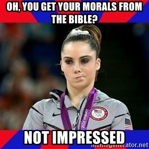 Mckayla Maroney Does Not Approve - Oh, you get your morals from the bible? not impressed